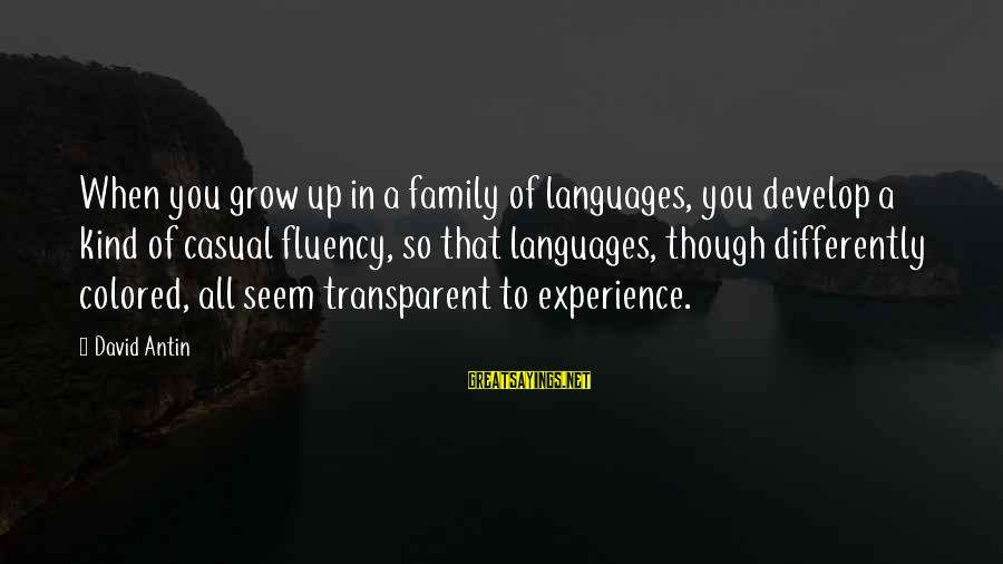 David Antin Sayings By David Antin: When you grow up in a family of languages, you develop a kind of casual