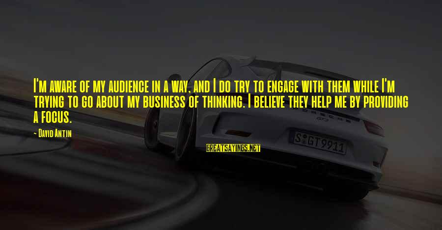 David Antin Sayings By David Antin: I'm aware of my audience in a way, and I do try to engage with