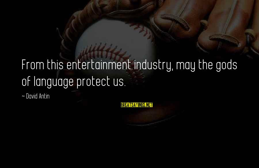 David Antin Sayings By David Antin: From this entertainment industry, may the gods of language protect us.