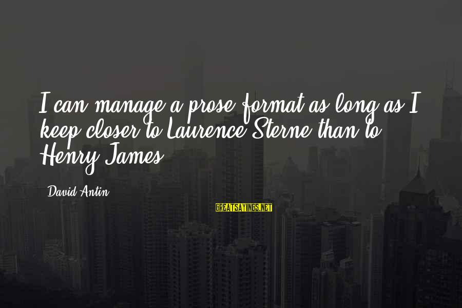 David Antin Sayings By David Antin: I can manage a prose format as long as I keep closer to Laurence Sterne