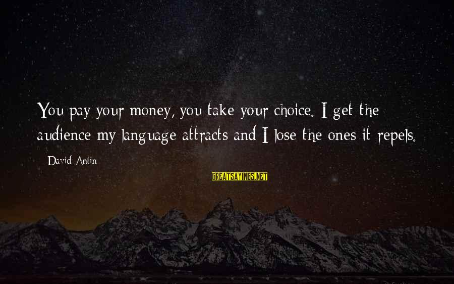 David Antin Sayings By David Antin: You pay your money, you take your choice. I get the audience my language attracts