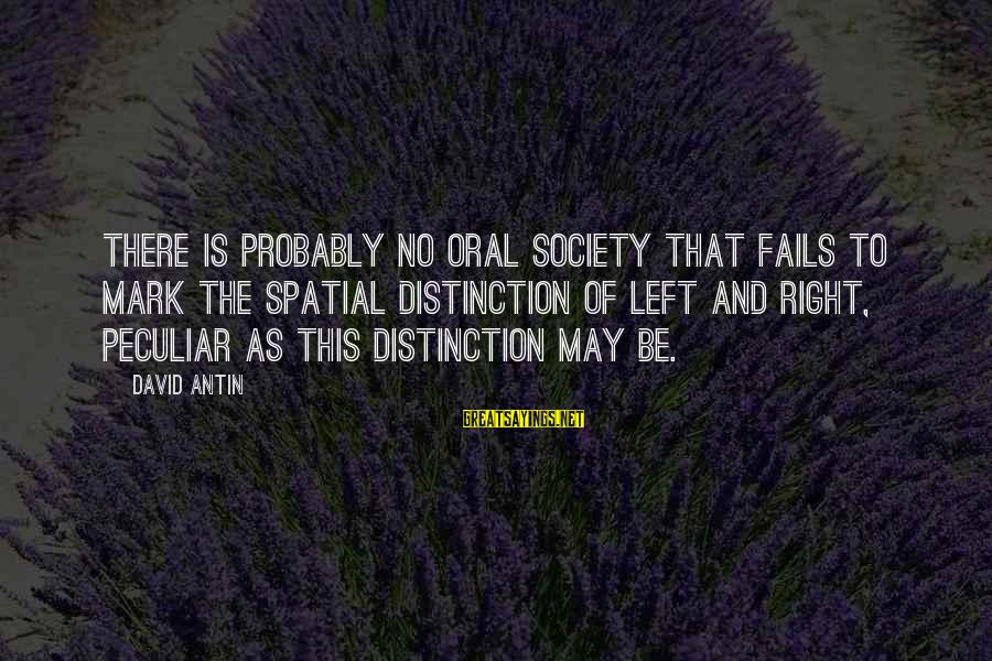 David Antin Sayings By David Antin: There is probably no oral society that fails to mark the spatial distinction of left