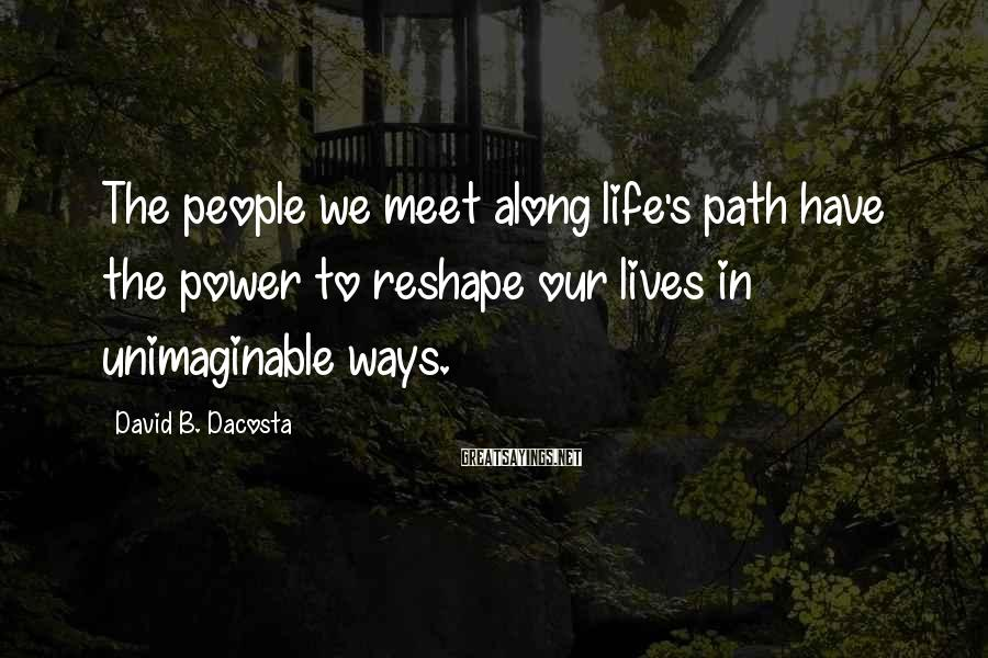 David B. Dacosta Sayings: The people we meet along life's path have the power to reshape our lives in