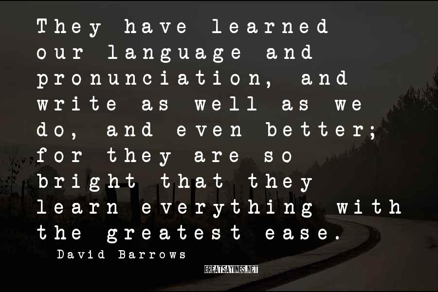 David Barrows Sayings: They have learned our language and pronunciation, and write as well as we do, and