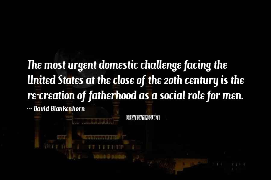 David Blankenhorn Sayings: The most urgent domestic challenge facing the United States at the close of the 20th