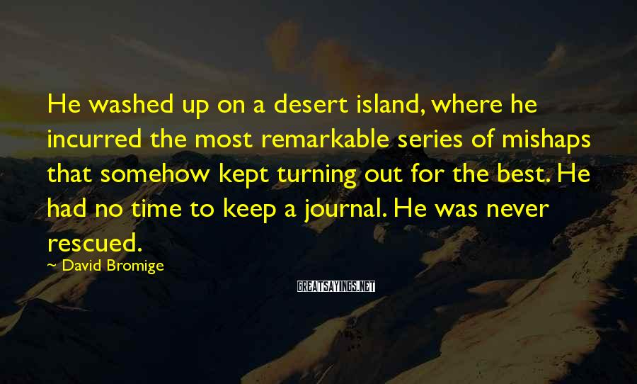 David Bromige Sayings: He washed up on a desert island, where he incurred the most remarkable series of