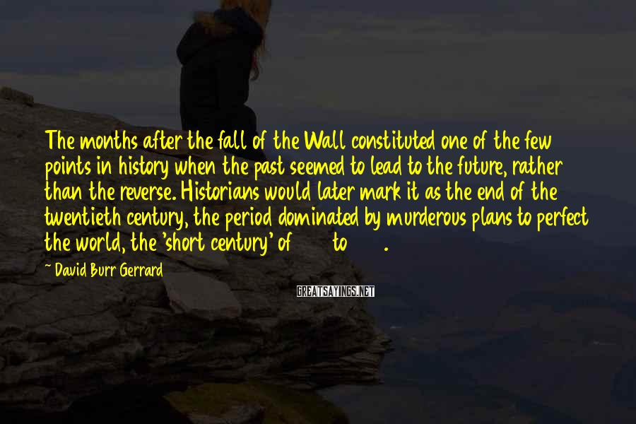 David Burr Gerrard Sayings: The months after the fall of the Wall constituted one of the few points in