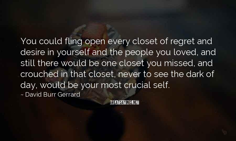 David Burr Gerrard Sayings: You could fling open every closet of regret and desire in yourself and the people