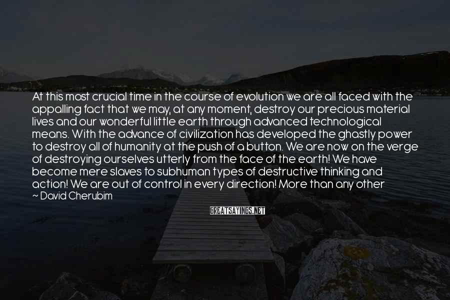 David Cherubim Sayings: At this most crucial time in the course of evolution we are all faced with