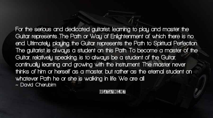 David Cherubim Sayings: For the serious and dedicated guitarist, learning to play and master the Guitar represents The