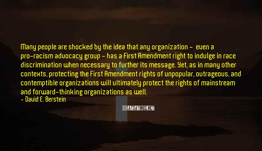 David E. Berstein Sayings: Many people are shocked by the idea that any organization - even a pro-racism advocacy