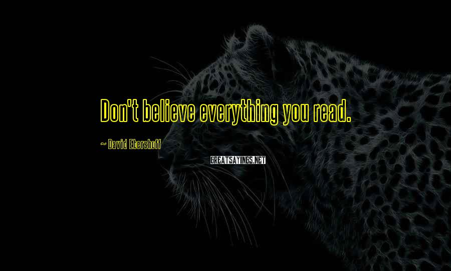 David Ebershoff Sayings: Don't believe everything you read.