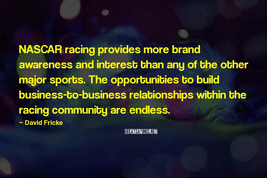 David Fricke Sayings: NASCAR racing provides more brand awareness and interest than any of the other major sports.