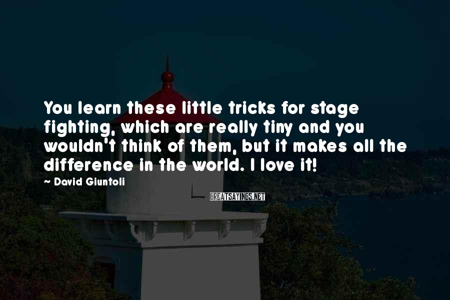 David Giuntoli Sayings: You learn these little tricks for stage fighting, which are really tiny and you wouldn't