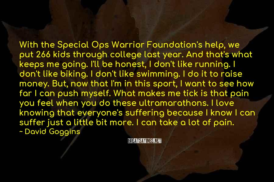 David Goggins Sayings: With the Special Ops Warrior Foundation's help, we put 266 kids through college last year.