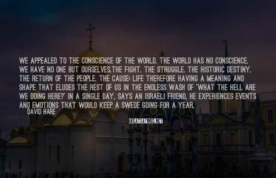 David Hare Sayings: We appealed to the conscience of the world. The world has no conscience. We have