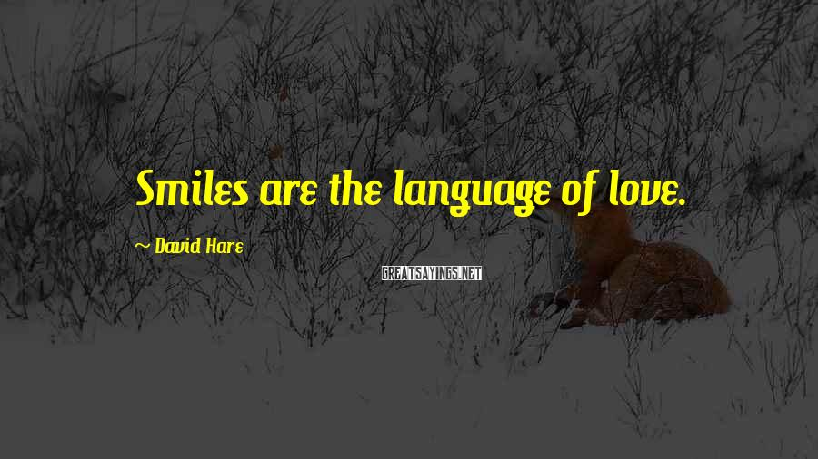 David Hare Sayings: Smiles are the language of love.