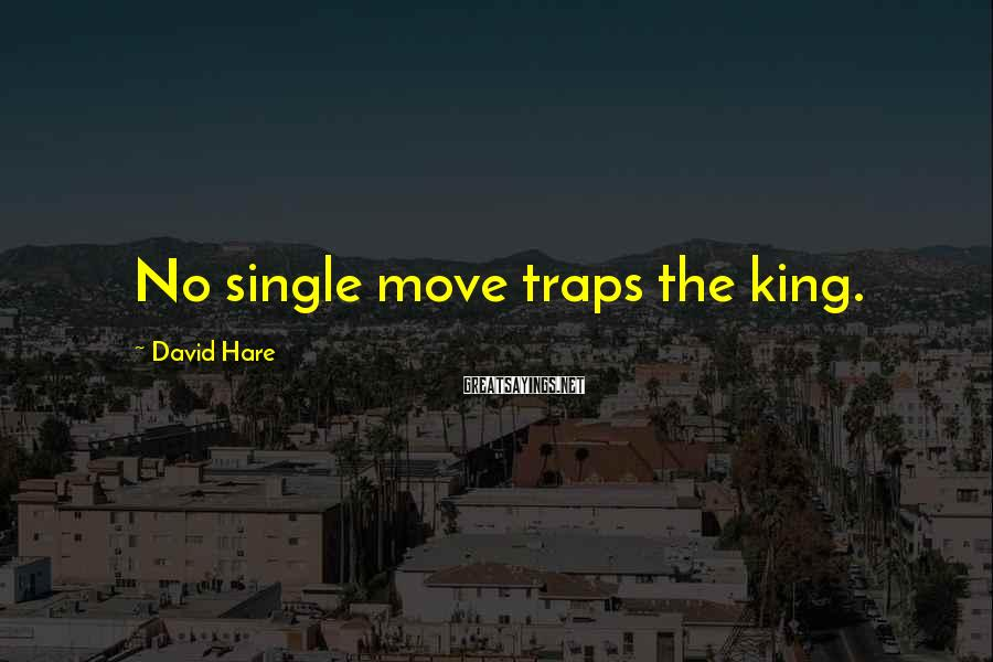 David Hare Sayings: No single move traps the king.