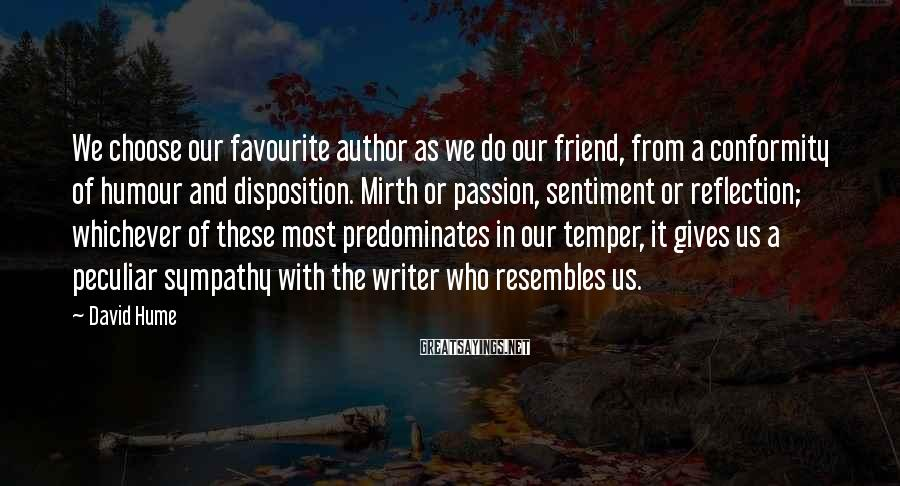 David Hume Sayings: We choose our favourite author as we do our friend, from a conformity of humour