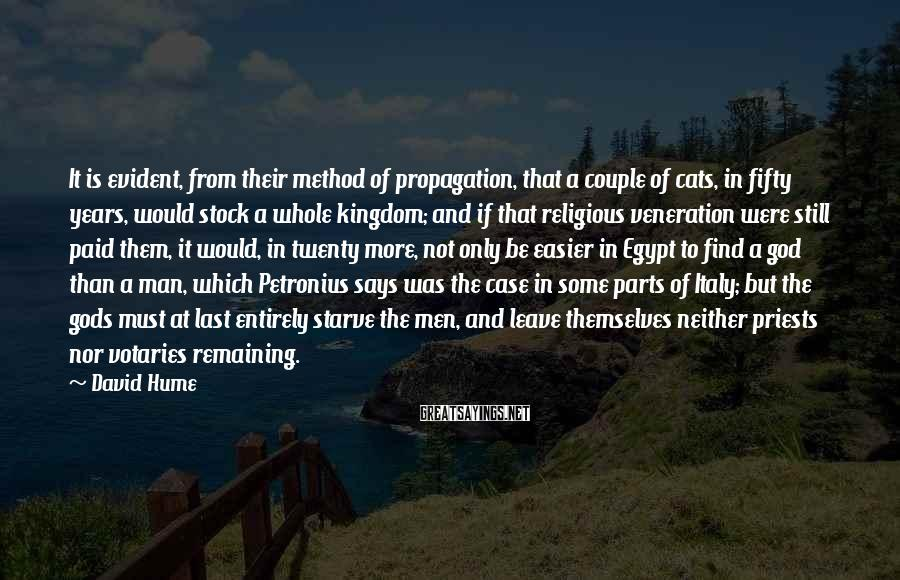 David Hume Sayings: It is evident, from their method of propagation, that a couple of cats, in fifty