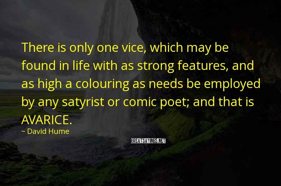 David Hume Sayings: There is only one vice, which may be found in life with as strong features,