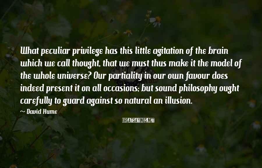 David Hume Sayings: What peculiar privilege has this little agitation of the brain which we call thought, that