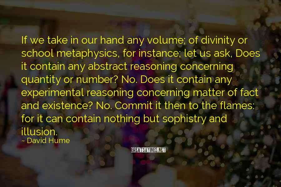 David Hume Sayings: If we take in our hand any volume; of divinity or school metaphysics, for instance;