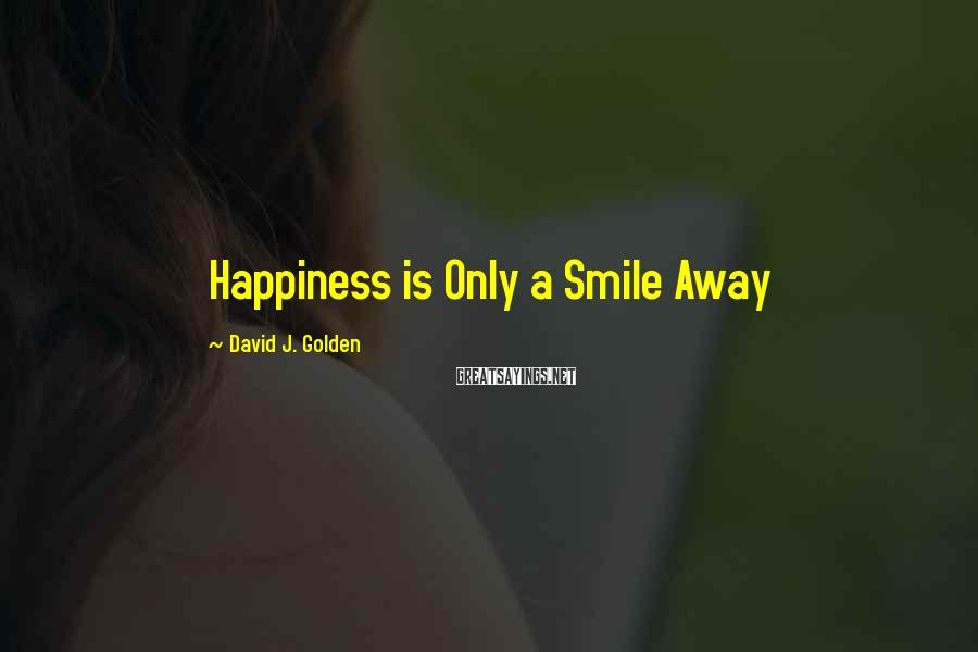 David J. Golden Sayings: Happiness is Only a Smile Away