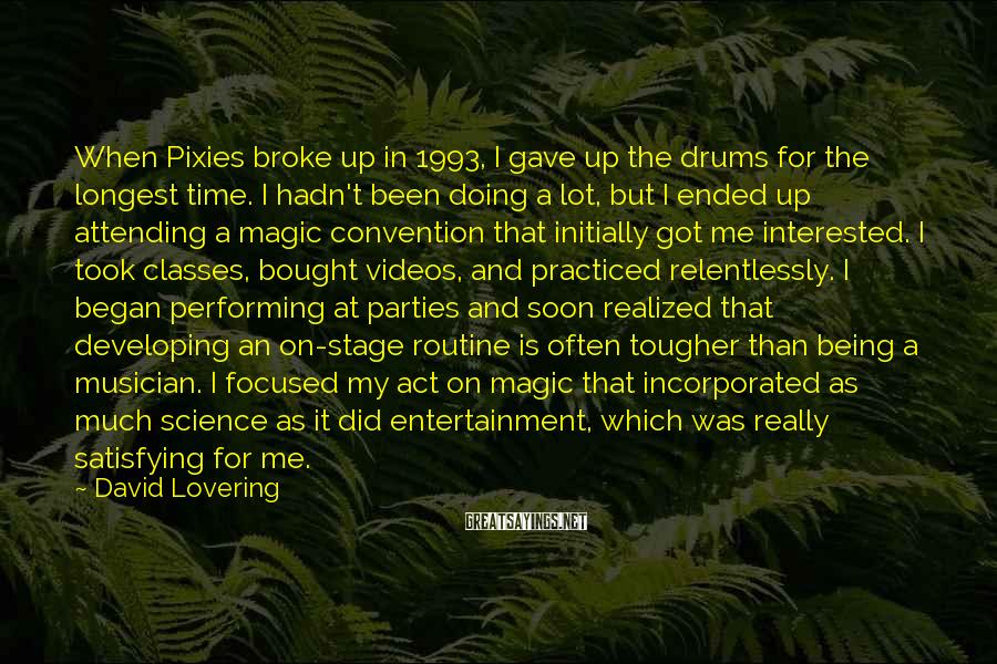 David Lovering Sayings: When Pixies broke up in 1993, I gave up the drums for the longest time.