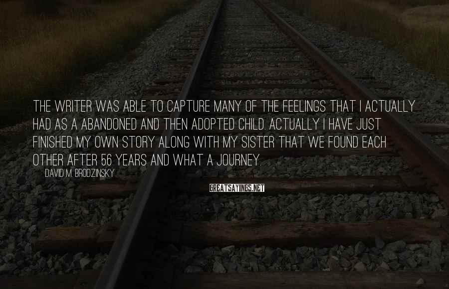 David M. Brodzinsky Sayings: The writer was able to capture many of the feelings that I actually had as