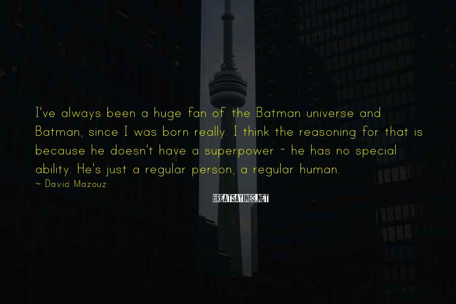 David Mazouz Sayings: I've always been a huge fan of the Batman universe and Batman, since I was