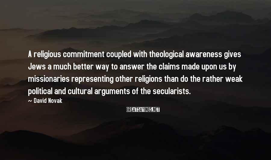 David Novak Sayings: A religious commitment coupled with theological awareness gives Jews a much better way to answer