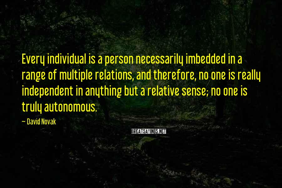 David Novak Sayings: Every individual is a person necessarily imbedded in a range of multiple relations, and therefore,