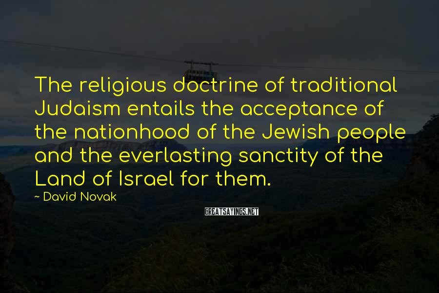 David Novak Sayings: The religious doctrine of traditional Judaism entails the acceptance of the nationhood of the Jewish