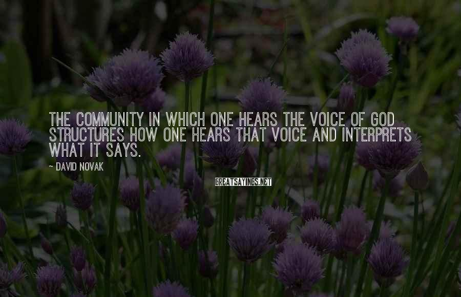 David Novak Sayings: The community in which one hears the voice of God structures how one hears that