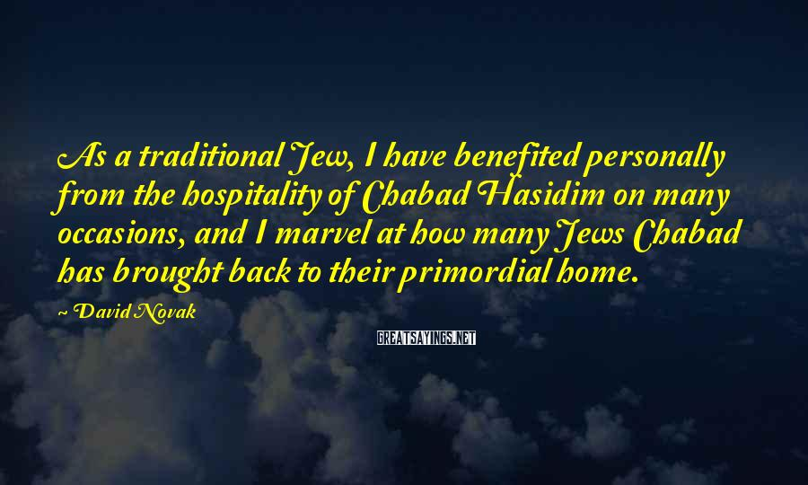 David Novak Sayings: As a traditional Jew, I have benefited personally from the hospitality of Chabad Hasidim on