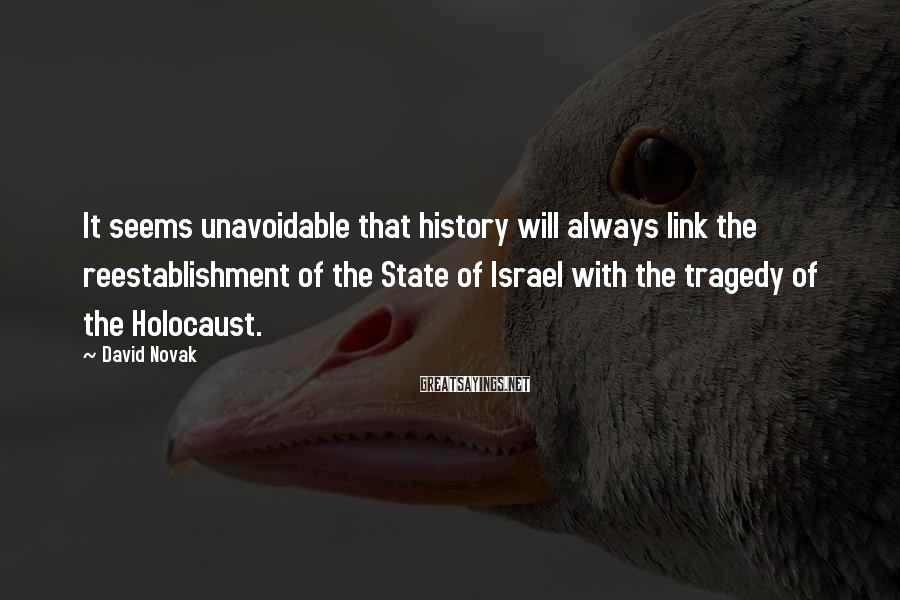 David Novak Sayings: It seems unavoidable that history will always link the reestablishment of the State of Israel