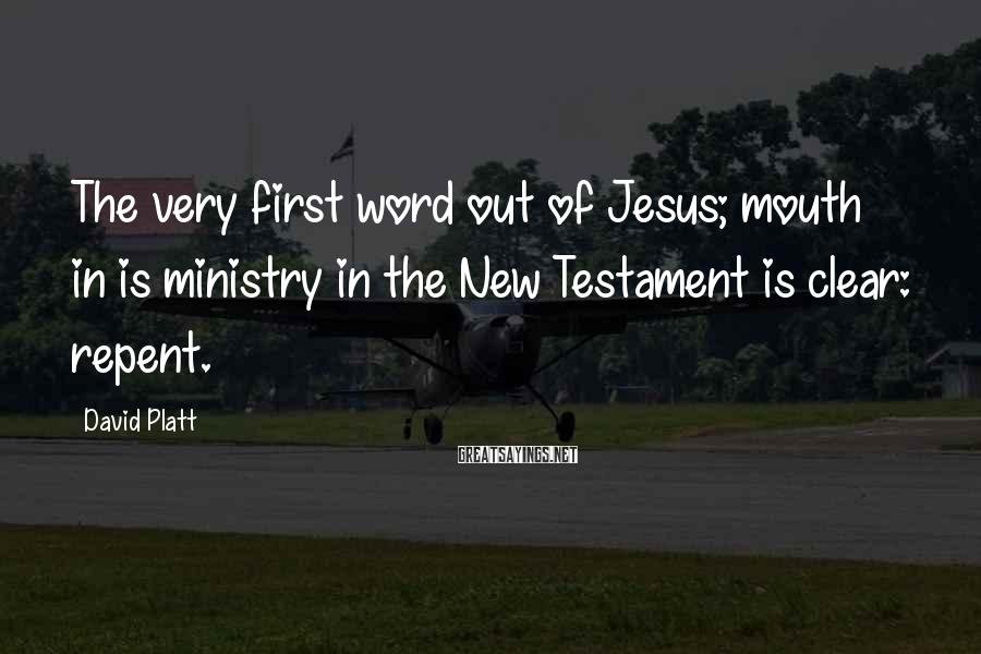 David Platt Sayings: The very first word out of Jesus; mouth in is ministry in the New Testament