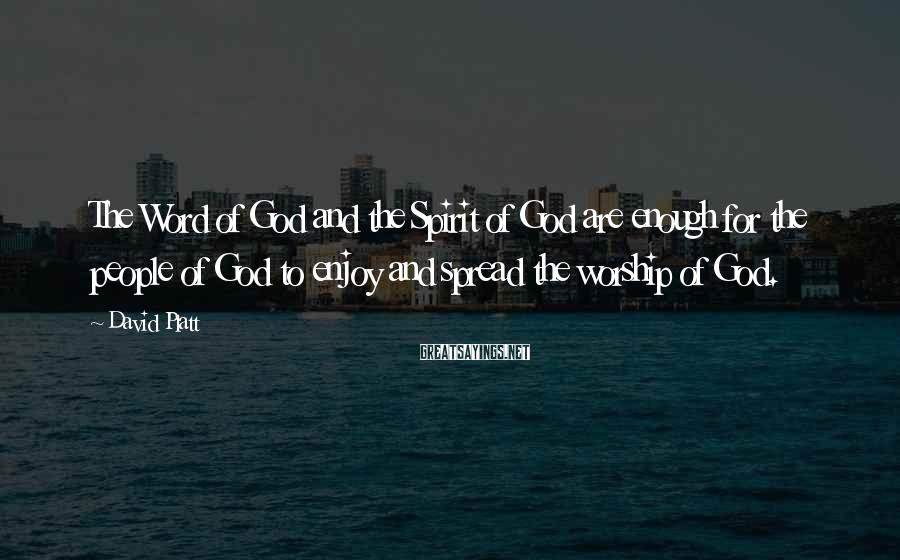 David Platt Sayings: The Word of God and the Spirit of God are enough for the people of