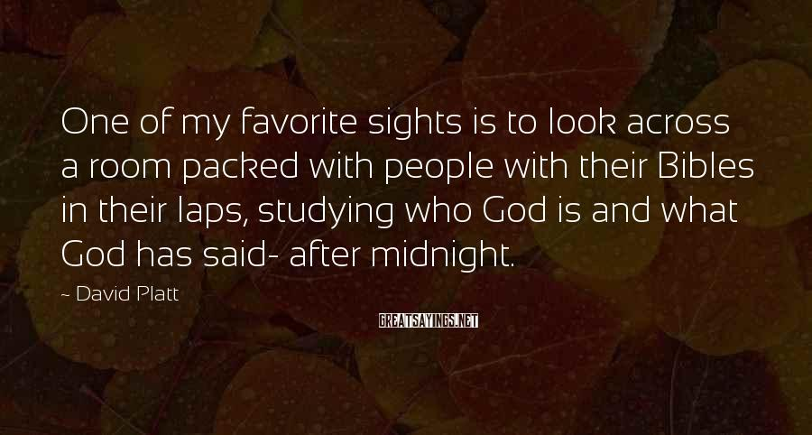 David Platt Sayings: One of my favorite sights is to look across a room packed with people with