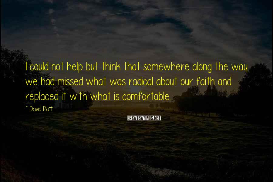 David Platt Sayings: I could not help but think that somewhere along the way we had missed what