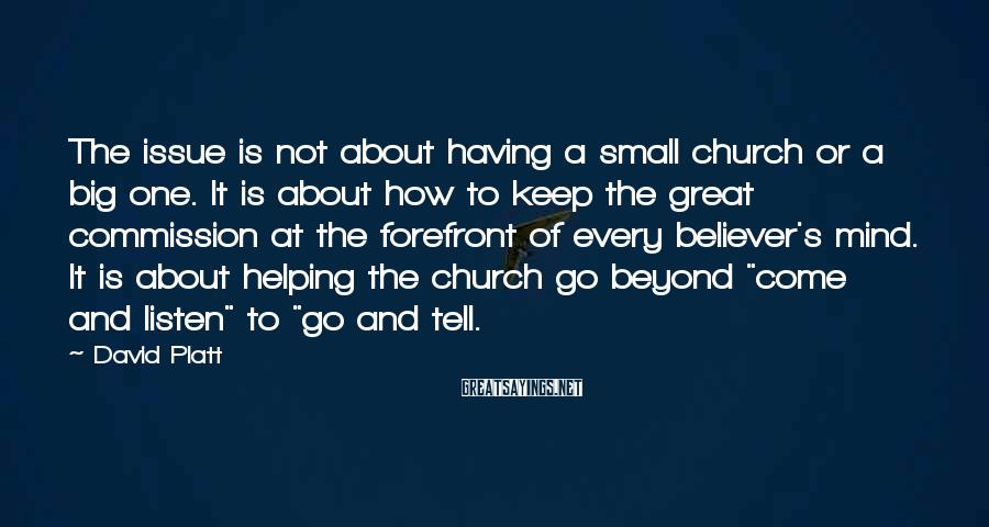 David Platt Sayings: The issue is not about having a small church or a big one. It is