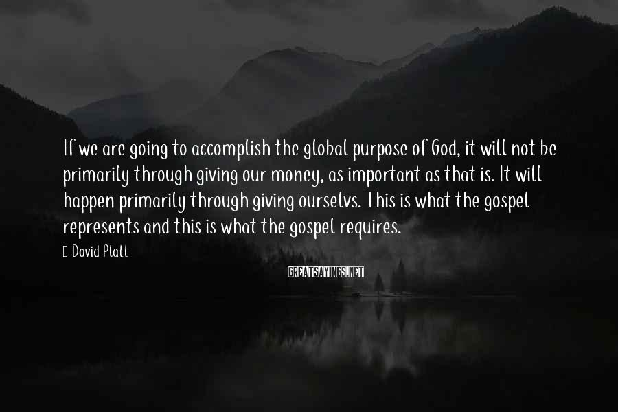 David Platt Sayings: If we are going to accomplish the global purpose of God, it will not be