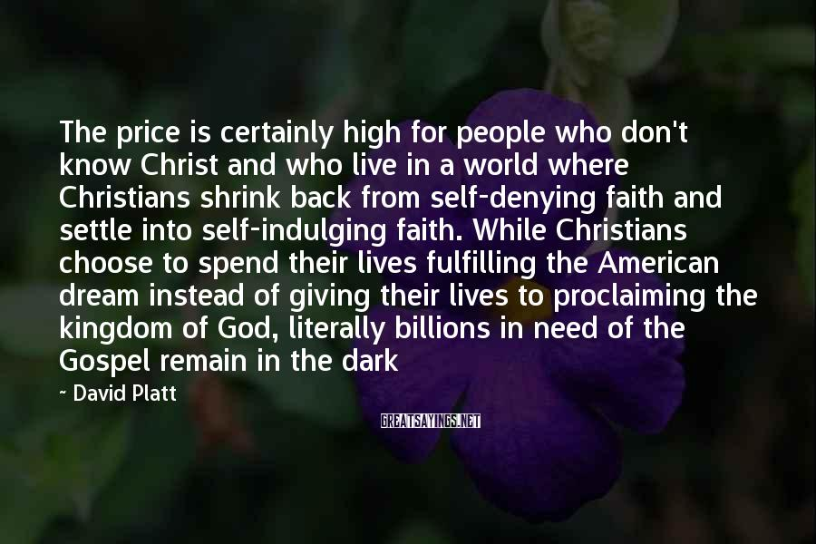 David Platt Sayings: The price is certainly high for people who don't know Christ and who live in