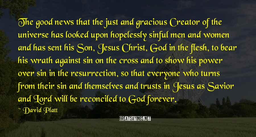 David Platt Sayings: The good news that the just and gracious Creator of the universe has looked upon