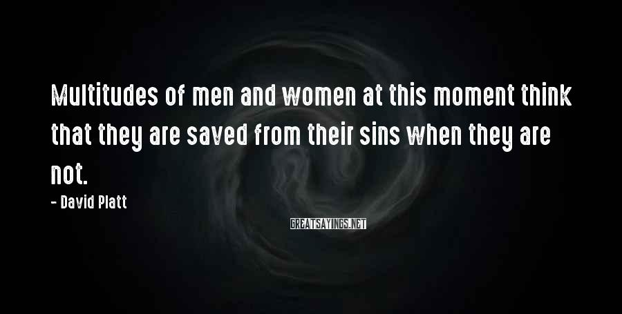David Platt Sayings: Multitudes of men and women at this moment think that they are saved from their