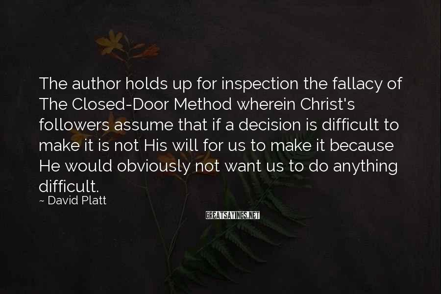 David Platt Sayings: The author holds up for inspection the fallacy of The Closed-Door Method wherein Christ's followers