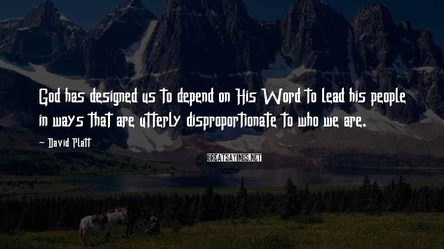 David Platt Sayings: God has designed us to depend on His Word to lead his people in ways