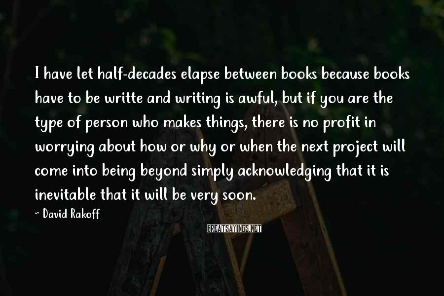 David Rakoff Sayings: I have let half-decades elapse between books because books have to be writte and writing