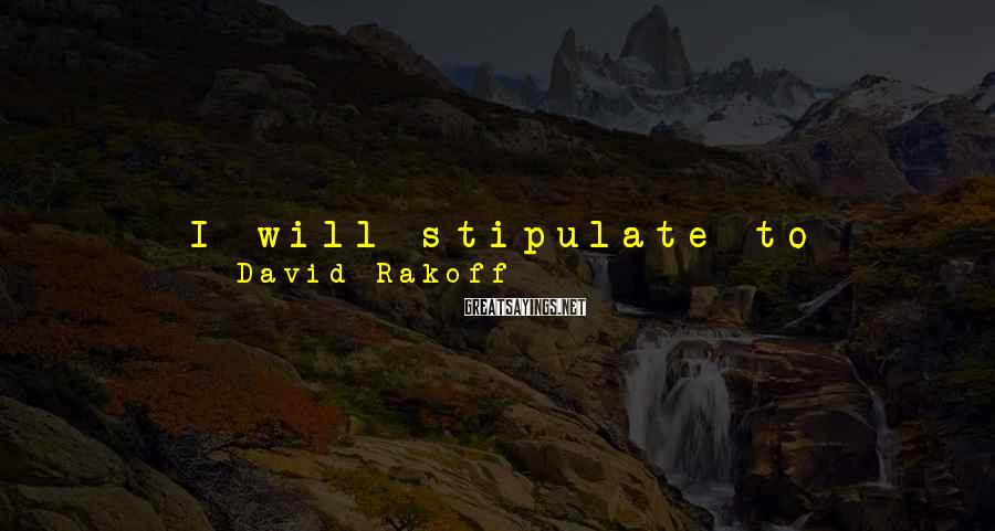 David Rakoff Sayings: I will stipulate to having both French sea salt and a big bottle of extra
